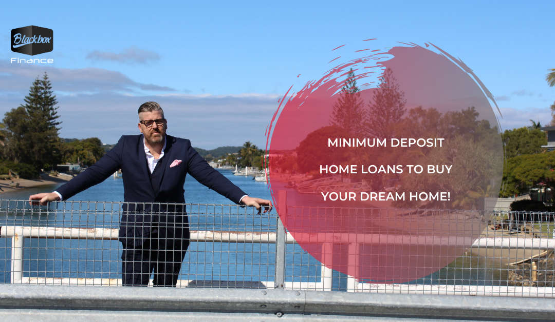 Minimum deposit home loans to buy your dream home!